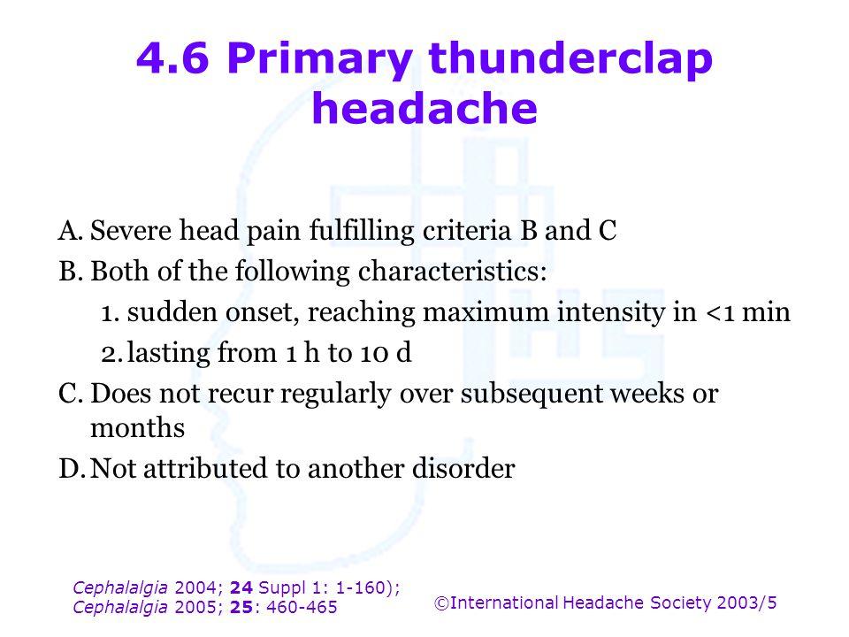 Cephalalgia 2004; 24 Suppl 1: 1-160); Cephalalgia 2005; 25: 460-465 ©International Headache Society 2003/5 4.6 Primary thunderclap headache A.Severe h