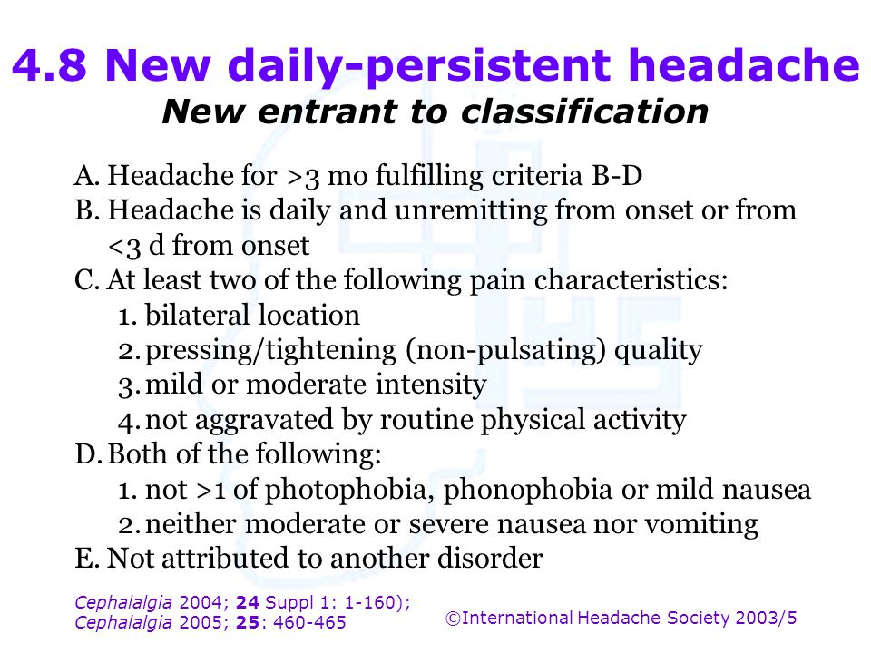 Cephalalgia 2004; 24 Suppl 1: 1-160); Cephalalgia 2005; 25: 460-465 ©International Headache Society 2003/5 4.8 New daily-persistent headache New entra