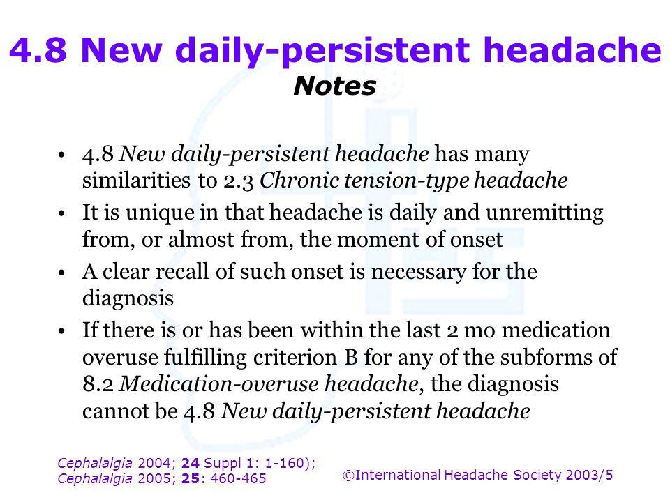 Cephalalgia 2004; 24 Suppl 1: 1-160); Cephalalgia 2005; 25: 460-465 ©International Headache Society 2003/5 4.8 New daily-persistent headache Notes 4.8