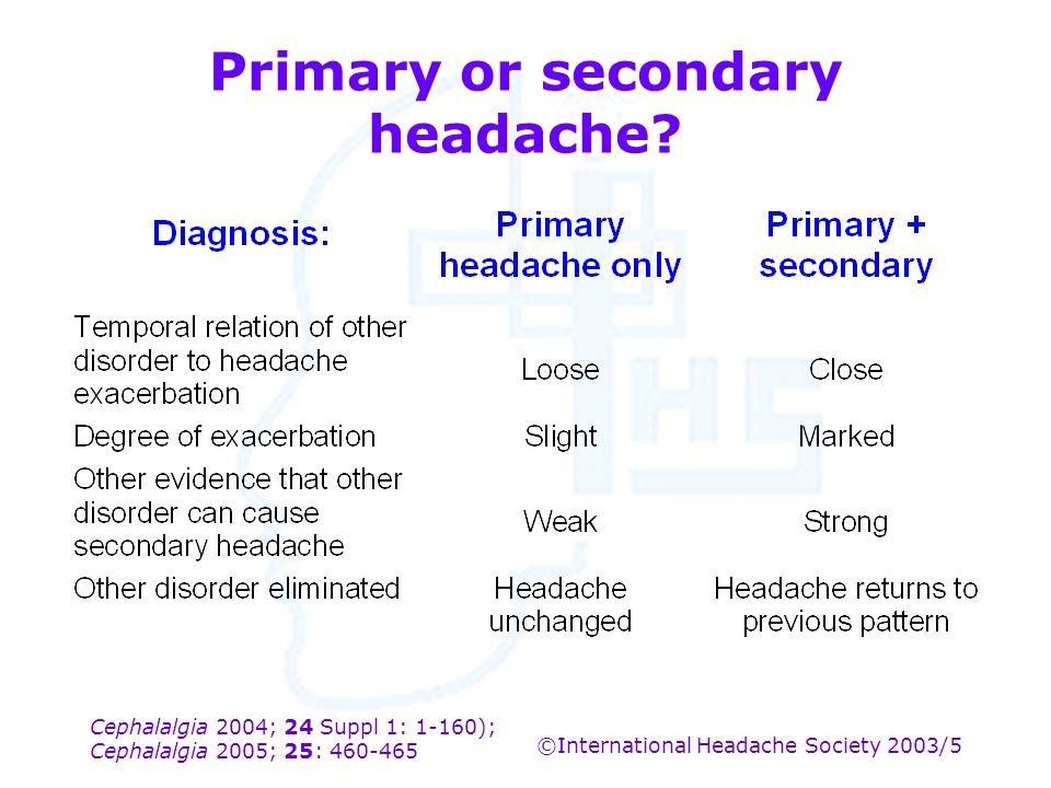 Cephalalgia 2004; 24 Suppl 1: 1-160); Cephalalgia 2005; 25: 460-465 ©International Headache Society 2003/5 Primary or secondary headache?