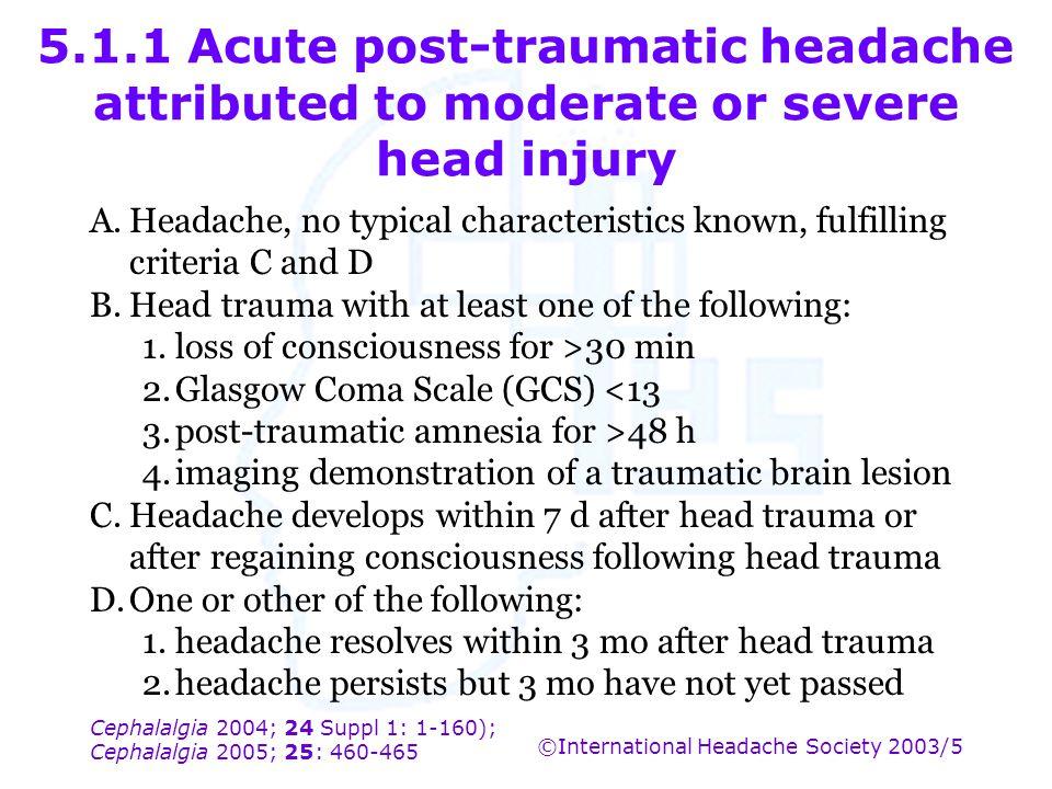 Cephalalgia 2004; 24 Suppl 1: 1-160); Cephalalgia 2005; 25: 460-465 ©International Headache Society 2003/5 5.1.1 Acute post-traumatic headache attribu