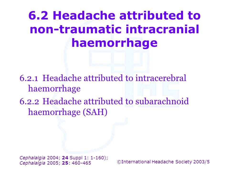 Cephalalgia 2004; 24 Suppl 1: 1-160); Cephalalgia 2005; 25: 460-465 ©International Headache Society 2003/5 6.2 Headache attributed to non-traumatic in
