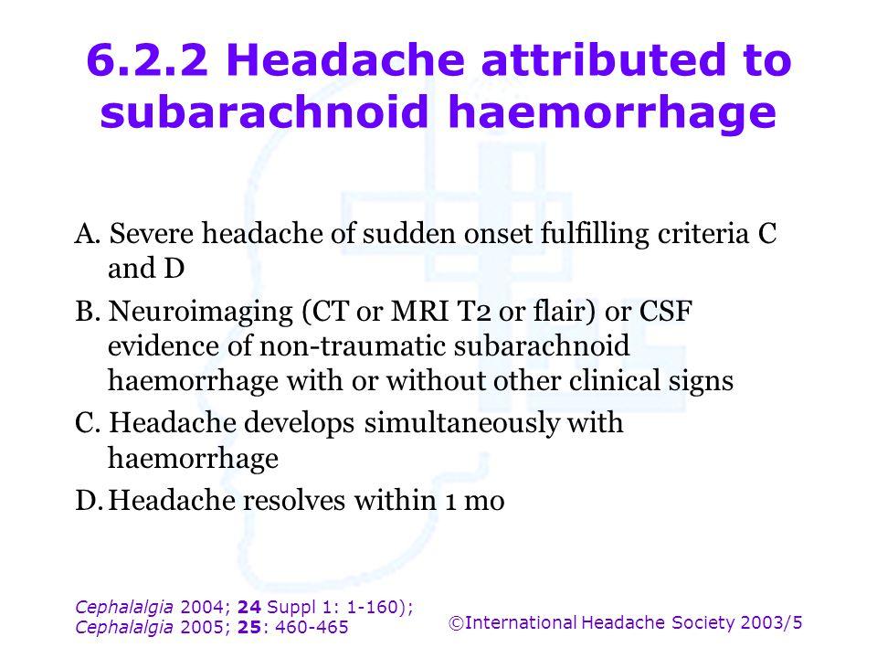 Cephalalgia 2004; 24 Suppl 1: 1-160); Cephalalgia 2005; 25: 460-465 ©International Headache Society 2003/5 6.2.2 Headache attributed to subarachnoid h