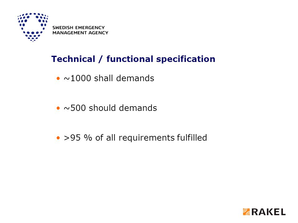 Technical / functional specification ~1000 shall demands ~500 should demands >95 % of all requirements fulfilled