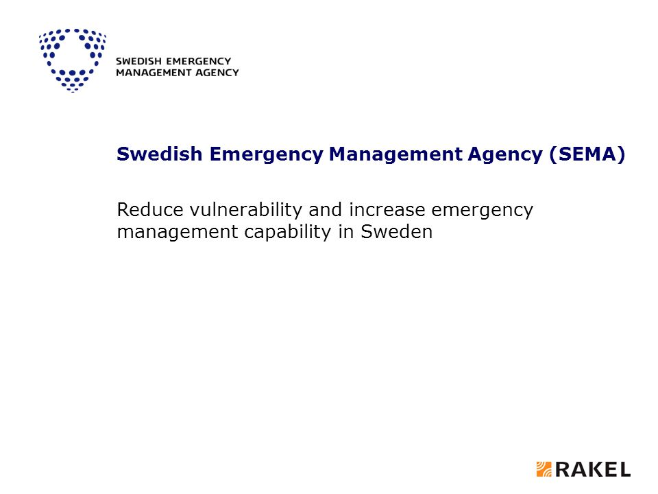 Swedish Emergency Management Agency (SEMA) Reduce vulnerability and increase emergency management capability in Sweden