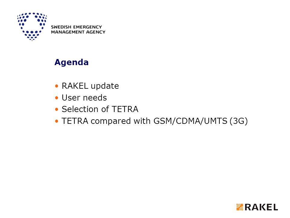 Agenda RAKEL update User needs Selection of TETRA TETRA compared with GSM/CDMA/UMTS (3G)