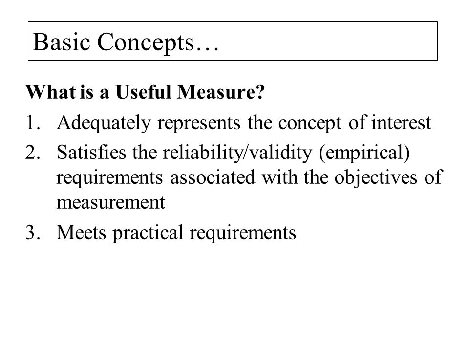 Basic Concepts… What is a Useful Measure.