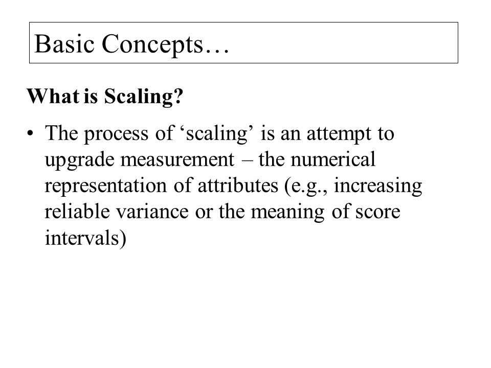 Basic Concepts… What is Scaling.