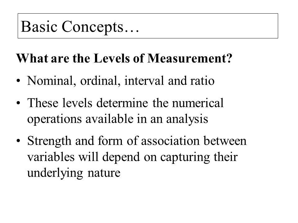 Basic Concepts… What are the Levels of Measurement.