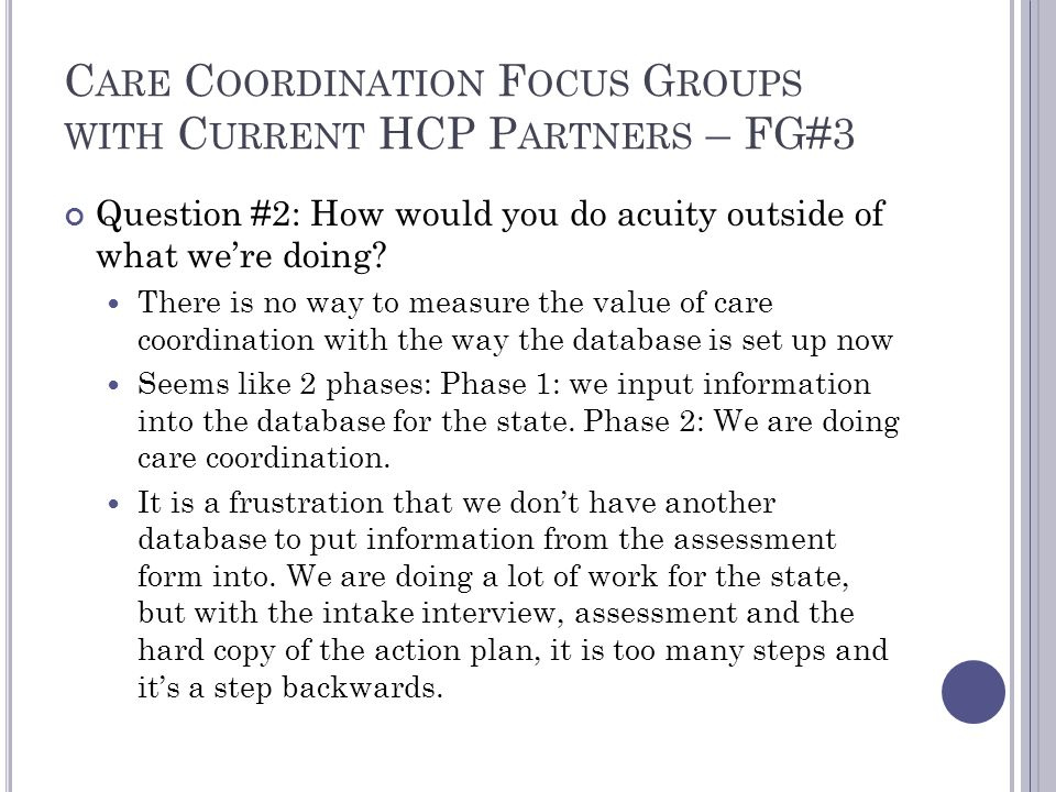 C ARE C OORDINATION F OCUS G ROUPS WITH C URRENT HCP P ARTNERS – FG#3 Question #2: How would you do acuity outside of what we're doing.