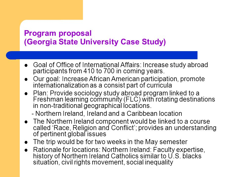 Program proposal (Georgia State University Case Study) Goal of Office of International Affairs: Increase study abroad participants from 410 to 700 in