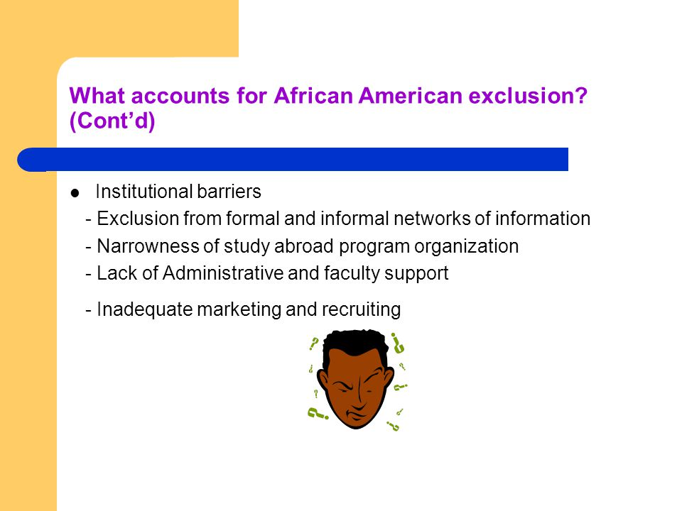 What accounts for African American exclusion? (Cont'd) Institutional barriers - Exclusion from formal and informal networks of information - Narrownes