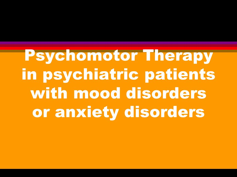Psychomotor Therapy in psychiatric patients with mood disorders or anxiety disorders