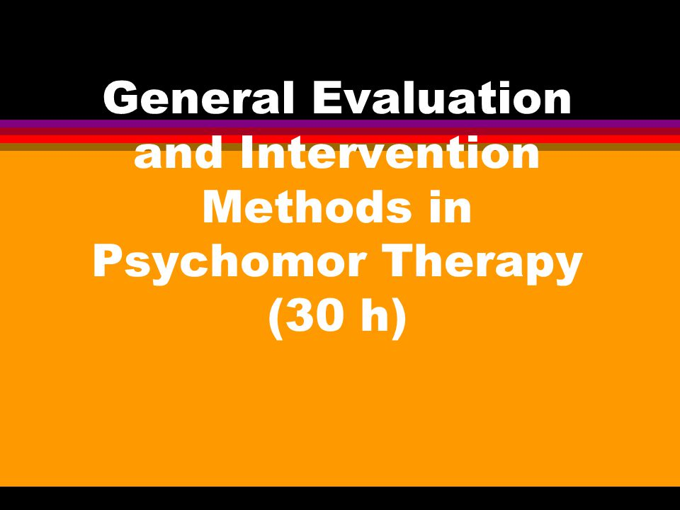 General Evaluation and Intervention Methods in Psychomor Therapy (30 h)