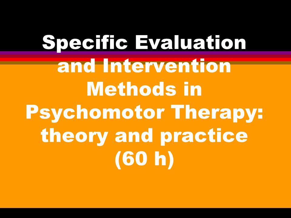 Specific Evaluation and Intervention Methods in Psychomotor Therapy: theory and practice (60 h)