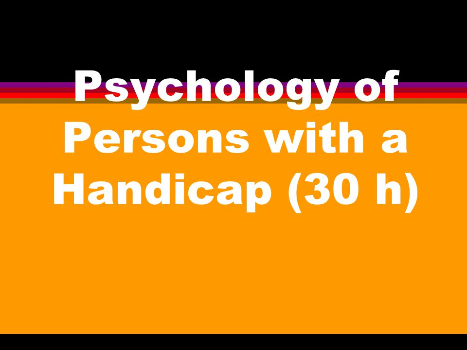 Psychology of Persons with a Handicap (30 h)