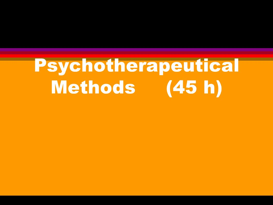 Psychotherapeutical Methods (45 h)