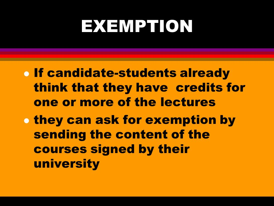 EXEMPTION l If candidate-students already think that they have credits for one or more of the lectures l they can ask for exemption by sending the con