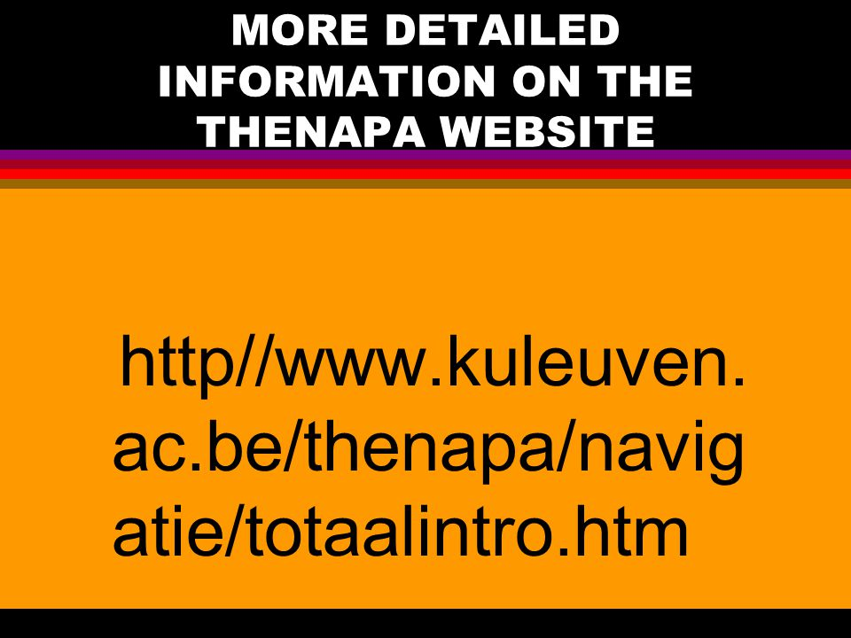 MORE DETAILED INFORMATION ON THE THENAPA WEBSITE http//www.kuleuven. ac.be/thenapa/navig atie/totaalintro.htm
