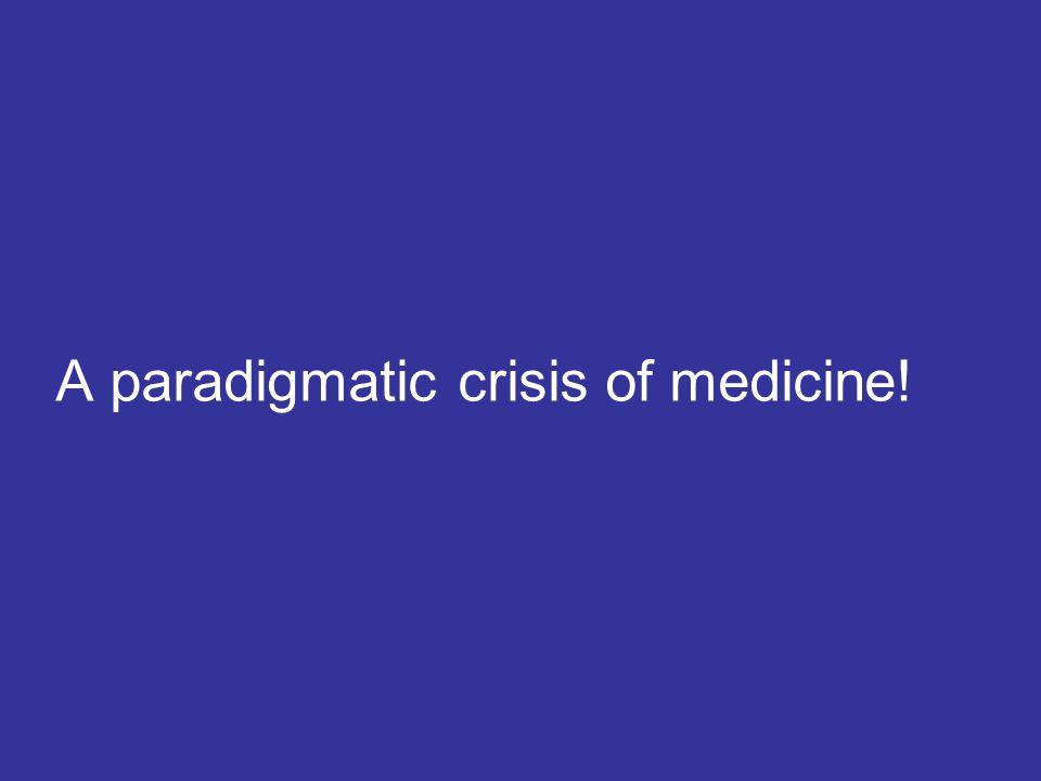 A paradigmatic crisis of medicine!