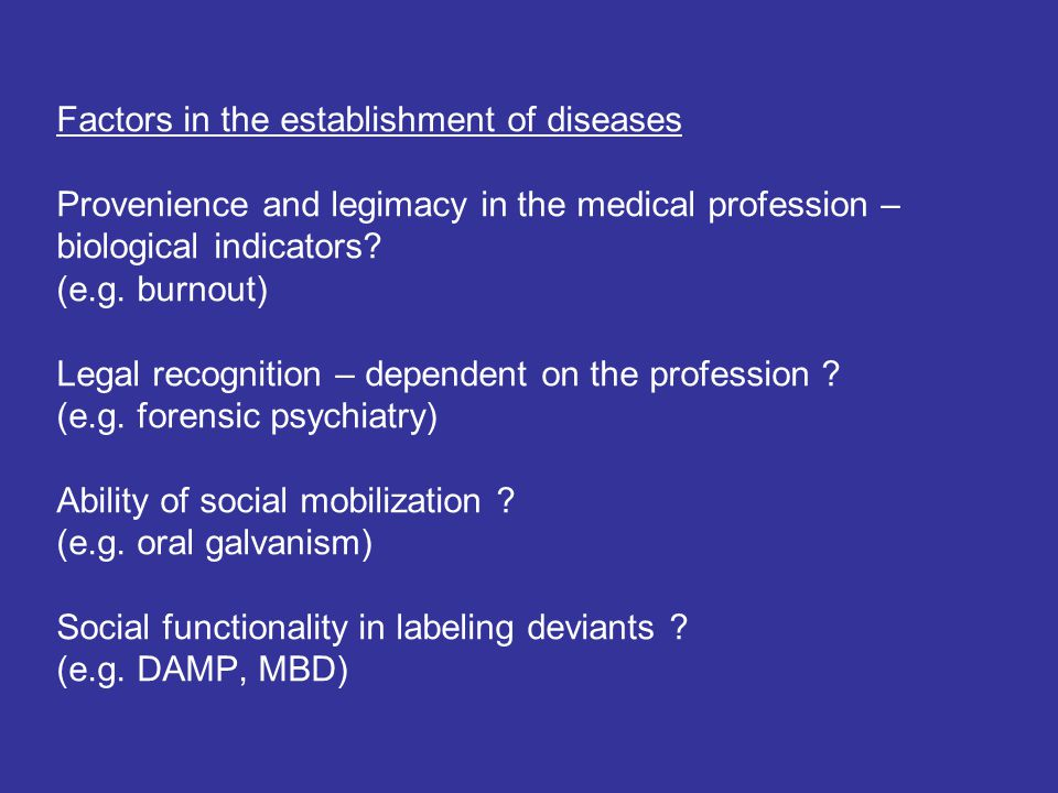Factors in the establishment of diseases Provenience and legimacy in the medical profession – biological indicators? (e.g. burnout) Legal recognition