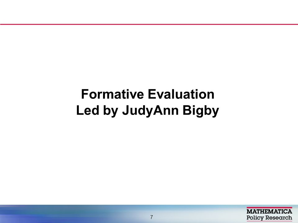 Formative Evaluation Led by JudyAnn Bigby 7