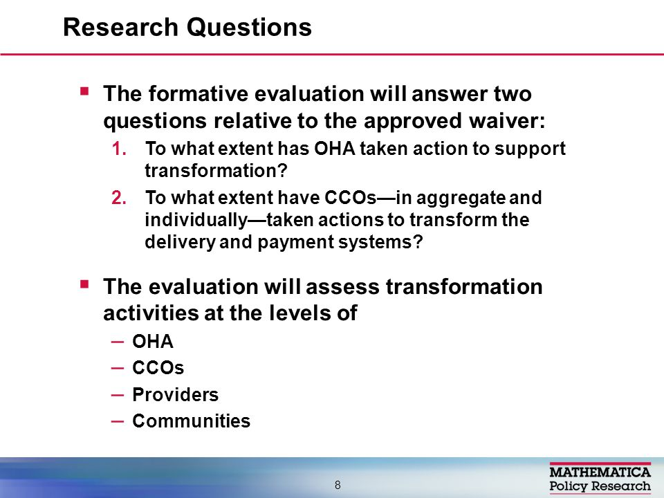  The formative evaluation will answer two questions relative to the approved waiver: 1.To what extent has OHA taken action to support transformation.