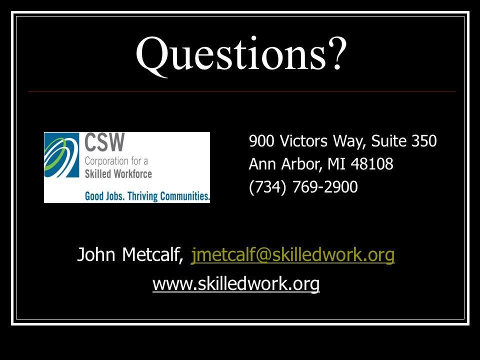900 Victors Way, Suite 350 Ann Arbor, MI 48108 (734) 769-2900 John Metcalf, jmetcalf@skilledwork.orgjmetcalf@skilledwork.org www.skilledwork.org Questions
