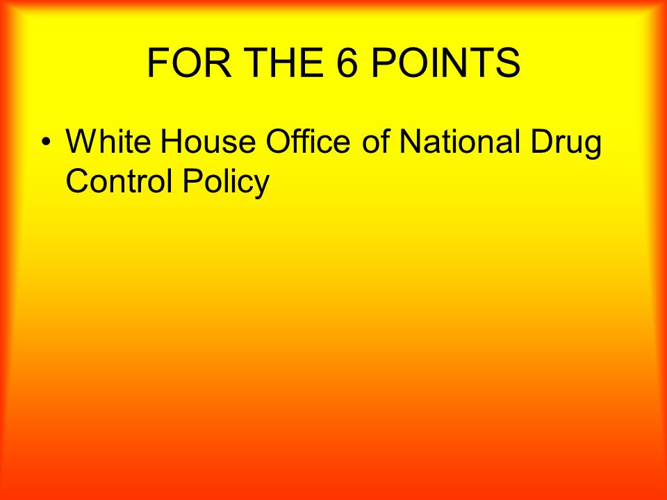 FDOR 6 POINTS What is ONDCP?