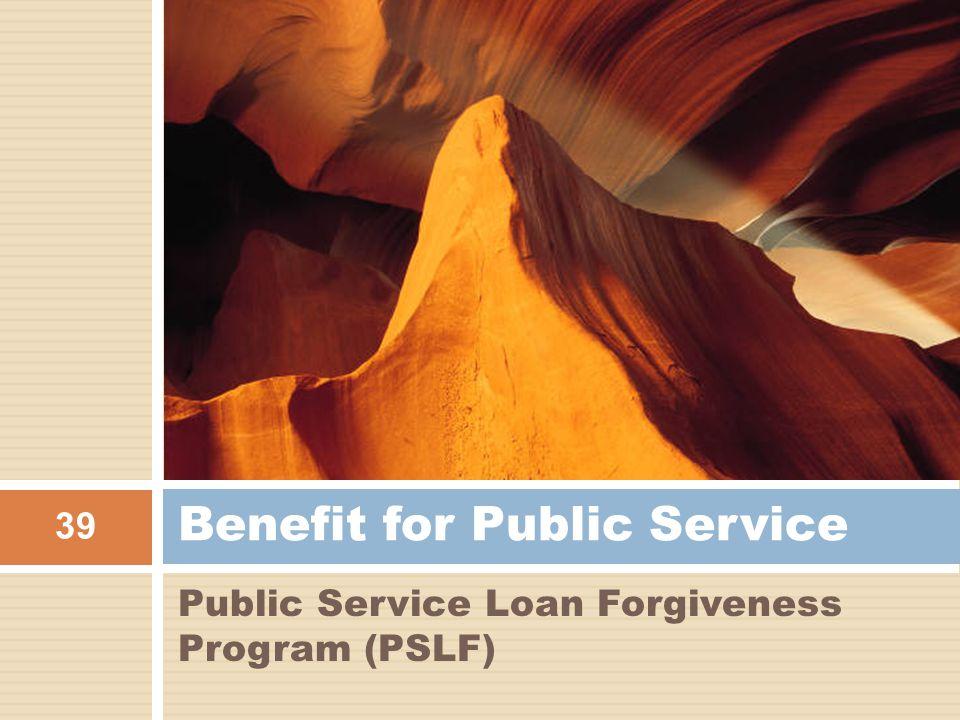 Public Service Loan Forgiveness Program (PSLF) Benefit for Public Service 39