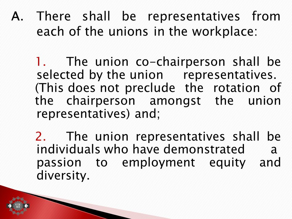 A.There shall be representatives from each of the unions in the workplace: 1.The union co-chairperson shall be selected by the union representatives.