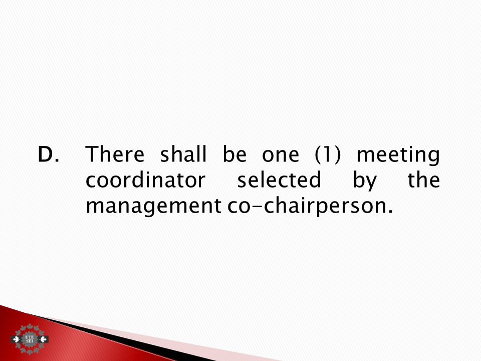 D.There shall be one (1) meeting coordinator selected by the management co‑chairperson.