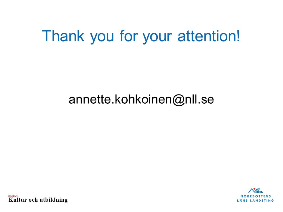 DIVISION Kultur och utbildning Thank you for your attention! annette.kohkoinen@nll.se