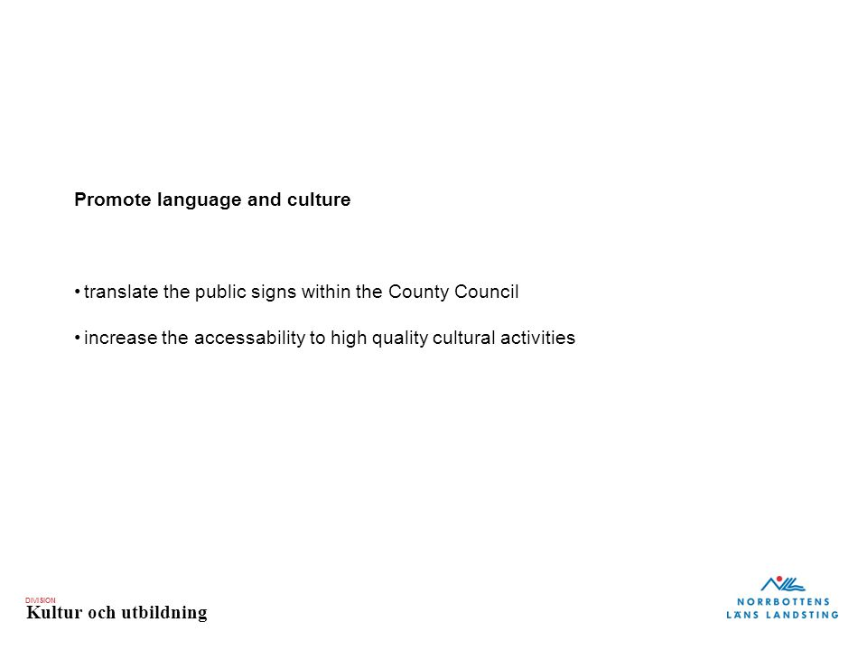 DIVISION Kultur och utbildning Promote language and culture translate the public signs within the County Council increase the accessability to high quality cultural activities