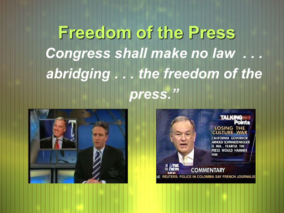 "Freedom of the Press Congress shall make no law... abridging... the freedom of the press."" Congress shall make no law... abridging... the freedom of t"