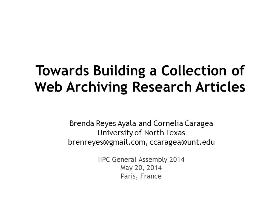 Towards Building a Collection of Web Archiving Research Articles Brenda Reyes Ayala and Cornelia Caragea University of North Texas brenreyes@gmail.com