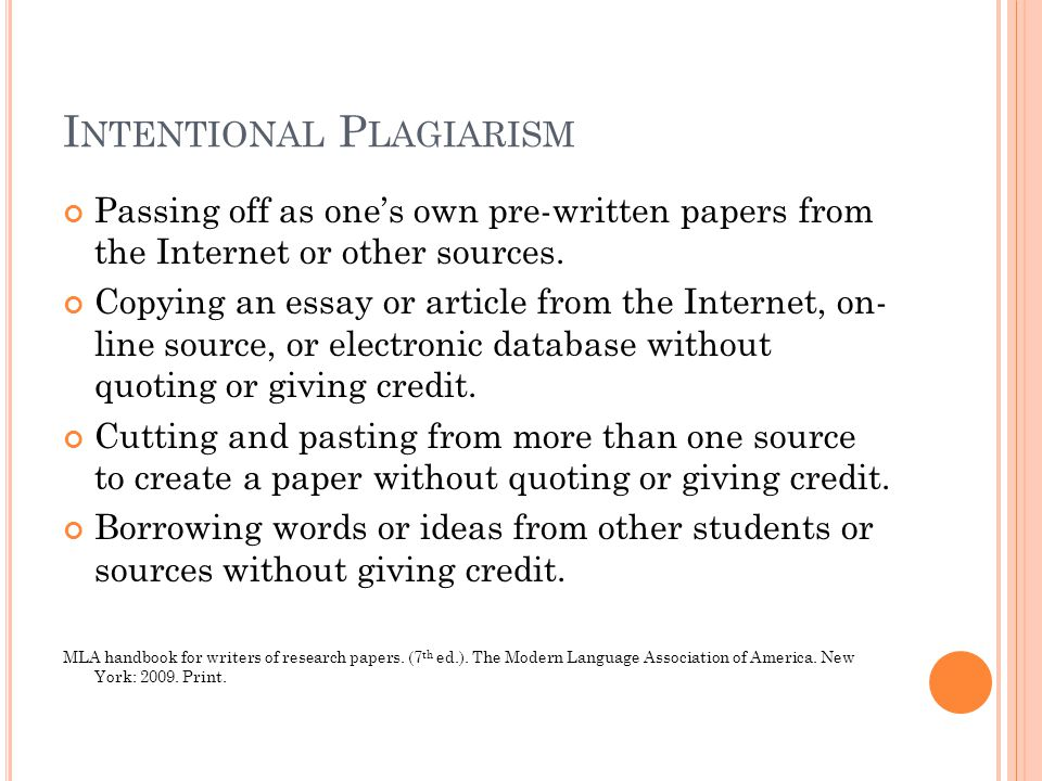I NTENTIONAL P LAGIARISM Passing off as one's own pre-written papers from the Internet or other sources. Copying an essay or article from the Internet