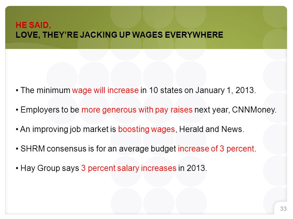 33 HE SAID, LOVE, THEY'RE JACKING UP WAGES EVERYWHERE The minimum wage will increase in 10 states on January 1, 2013.
