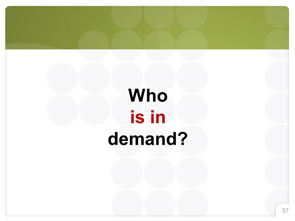 37 Who is in demand?