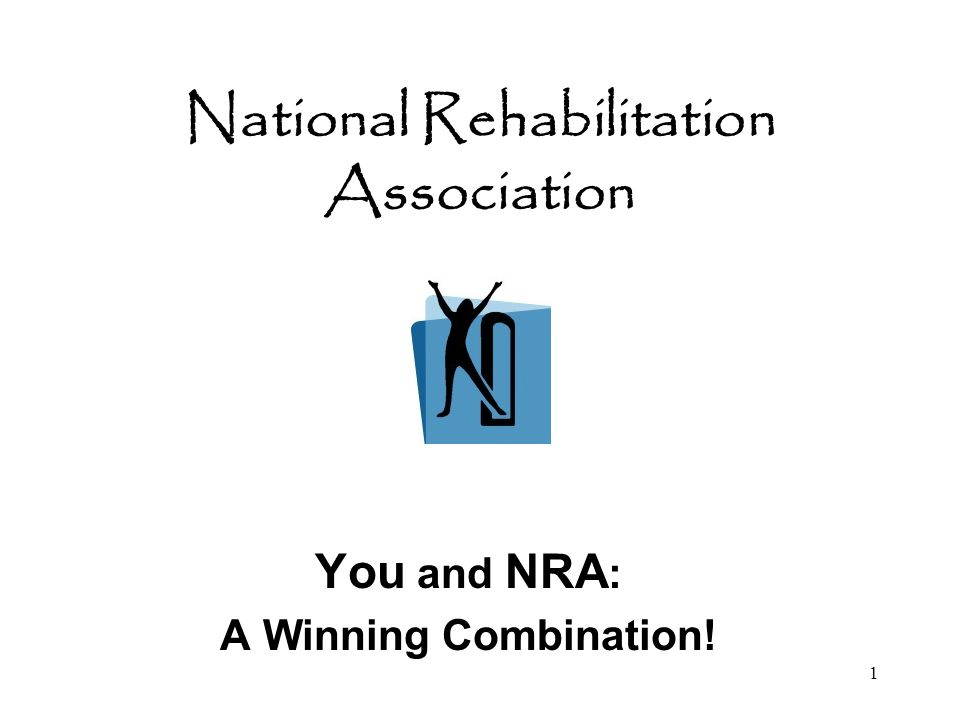 1 National Rehabilitation Association You and NRA : A Winning Combination!