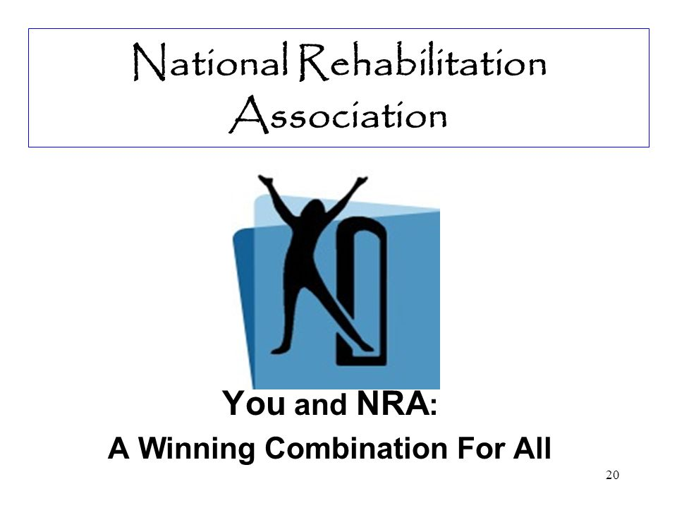 20 National Rehabilitation Association You and NRA : A Winning Combination For All