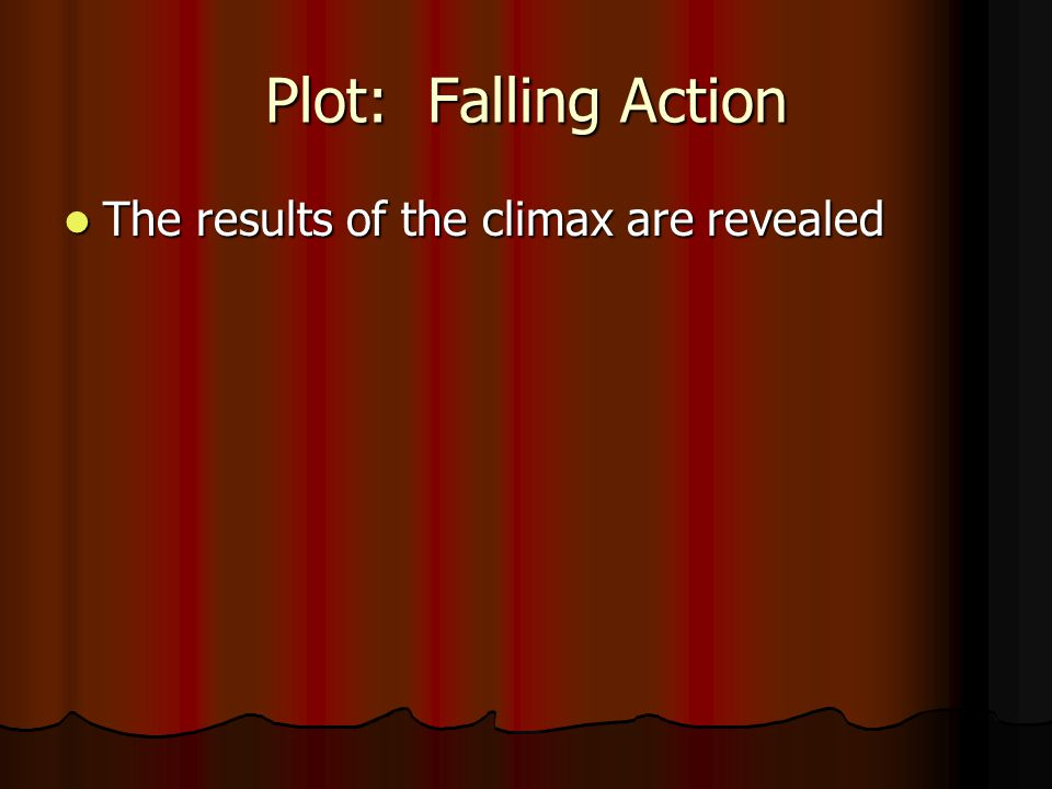Plot: Climax Highest point of interest or suspense in story (peak is reached) Highest point of interest or suspense in story (peak is reached) Usually