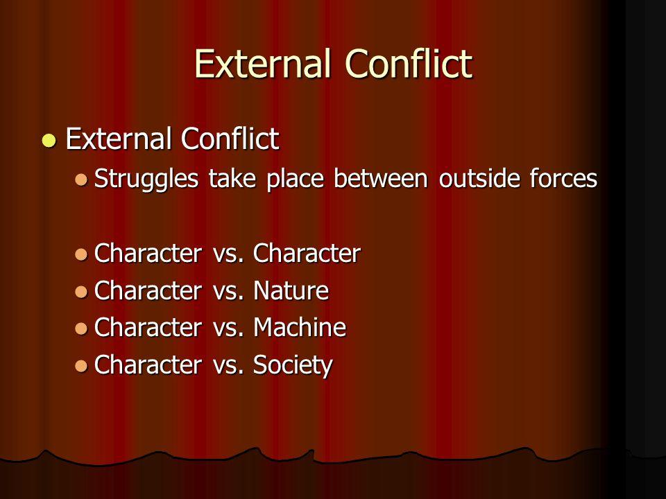 Conflict Struggles between opposing forces in a story Struggles between opposing forces in a story Two types of conflict: Two types of conflict: Exter