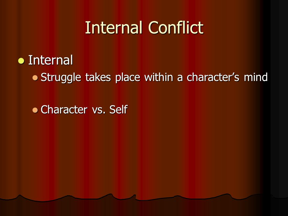 External Conflict External Conflict External Conflict Struggles take place between outside forces Struggles take place between outside forces Characte