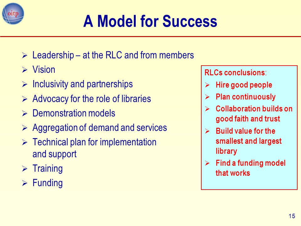 15 A Model for Success  Leadership – at the RLC and from members  Vision  Inclusivity and partnerships  Advocacy for the role of libraries  Demon