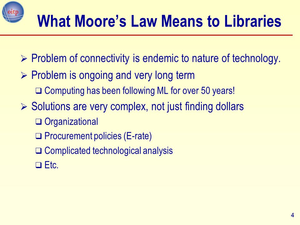 4 What Moore's Law Means to Libraries  Problem of connectivity is endemic to nature of technology.