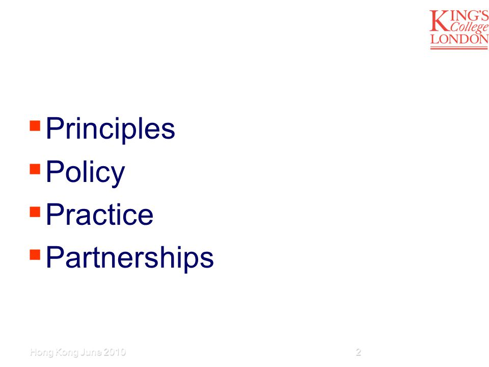  Principles  Policy  Practice  Partnerships 2Hong Kong June 2010