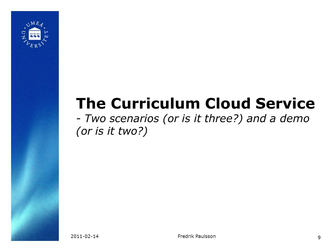 9 2011-02-14Fredrik Paulsson The Curriculum Cloud Service - Two scenarios (or is it three?) and a demo (or is it two?)