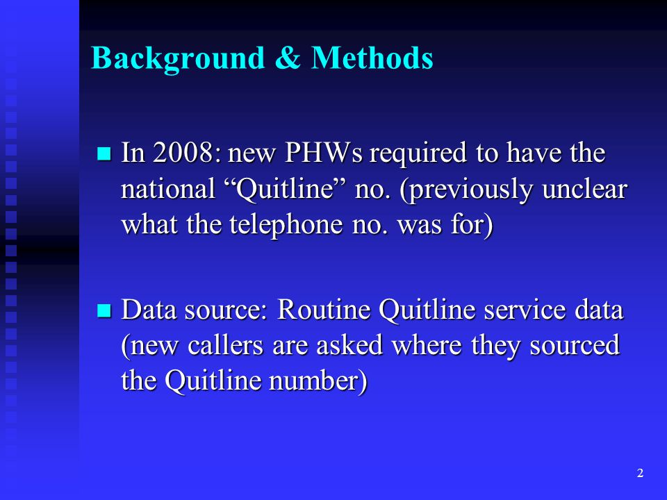 2 Background & Methods In 2008: new PHWs required to have the national Quitline no.