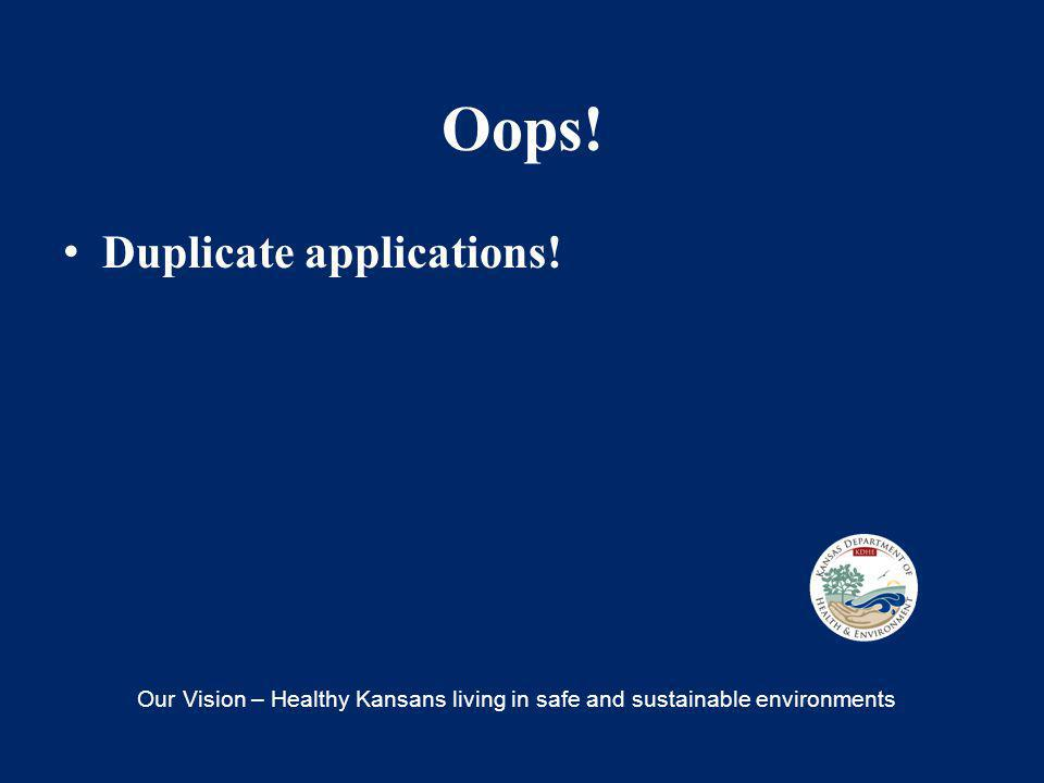 Oops! Duplicate applications! Our Vision – Healthy Kansans living in safe and sustainable environments